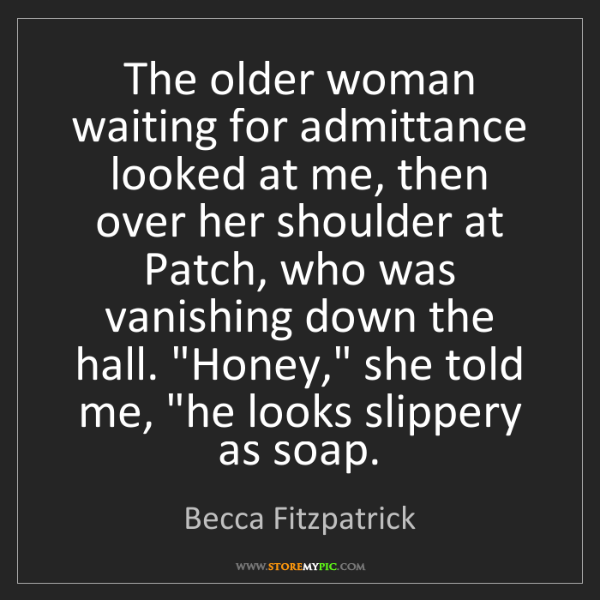 Becca Fitzpatrick: The older woman waiting for admittance looked at me,...