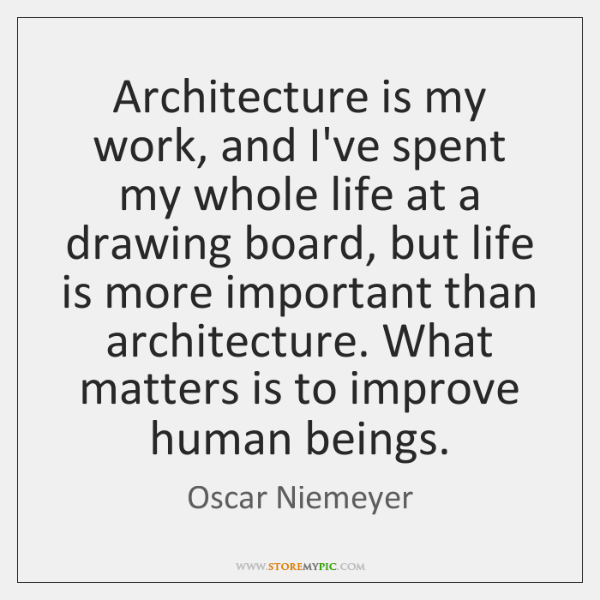 Architecture is my work, and I've spent my whole life at a ...