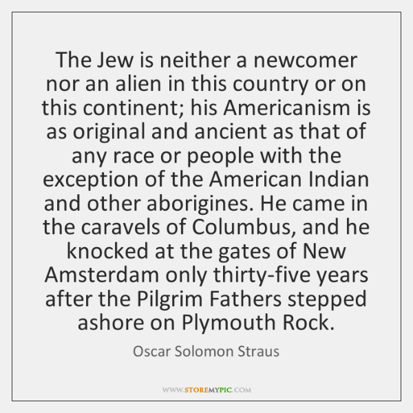 The Jew is neither a newcomer nor an alien in this country ...
