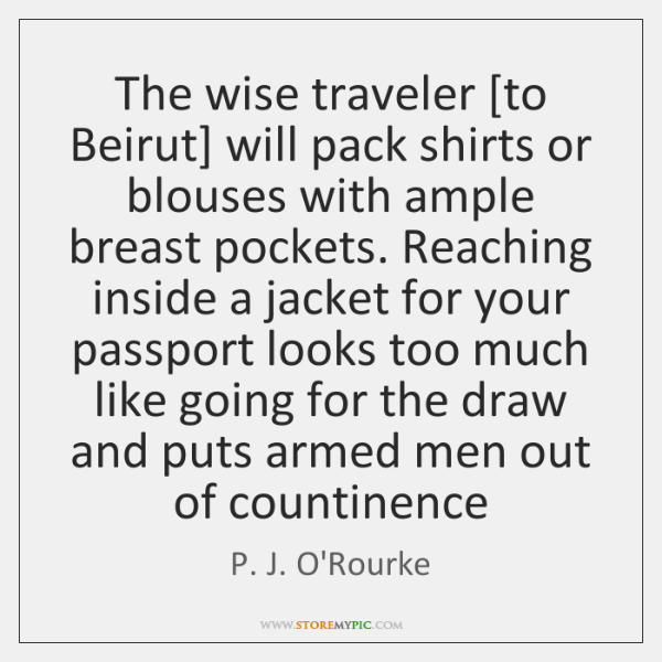 The wise traveler [to Beirut] will pack shirts or blouses with ample ...