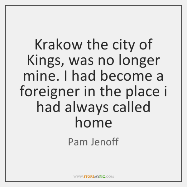 Krakow the city of Kings, was no longer mine. I had become ...