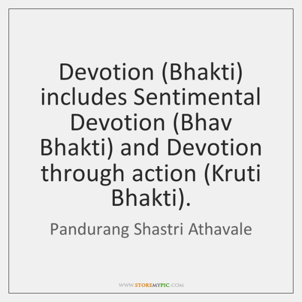 Devotion (Bhakti) includes Sentimental Devotion (Bhav Bhakti