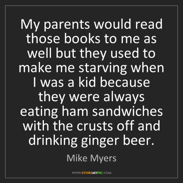 Mike Myers: My parents would read those books to me as well but they...