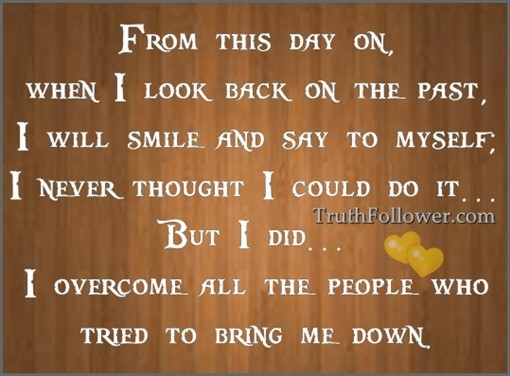 From this day on when i look back on the past i will smile and say to myself i never thou