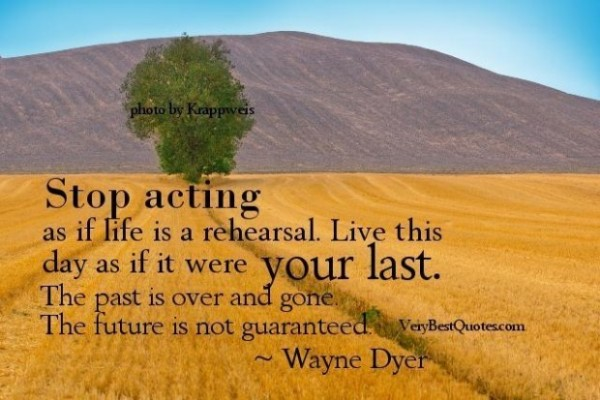 Stop acting as if life is a rehearsal live this day as if it were your last the past is o