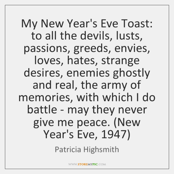 My New Year's Eve Toast: to all the devils, lusts, passions, greeds, ...