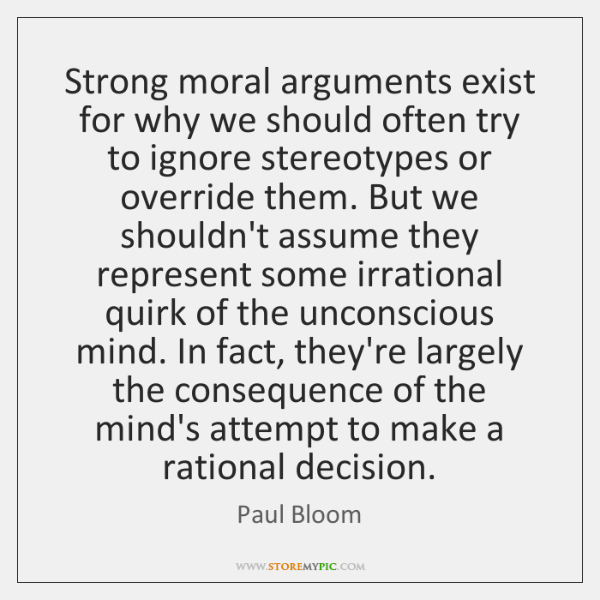 Strong moral arguments exist for why we should often try to ignore ...