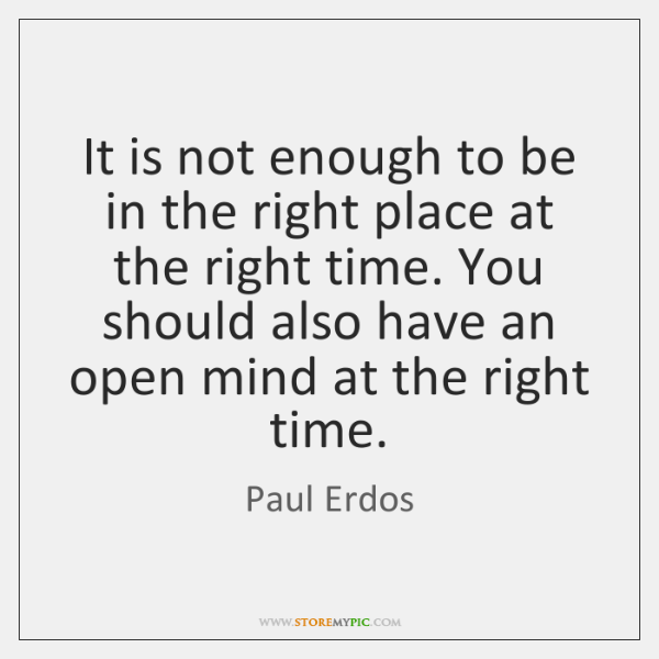 It is not enough to be in the right place at the ...
