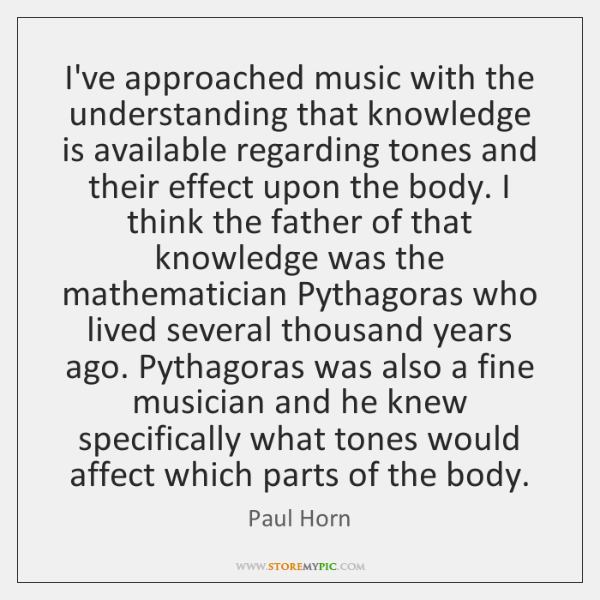 I've approached music with the understanding that knowledge is available regarding tones ...