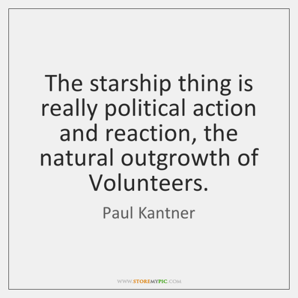 The starship thing is really political action and reaction, the natural outgrowth ...