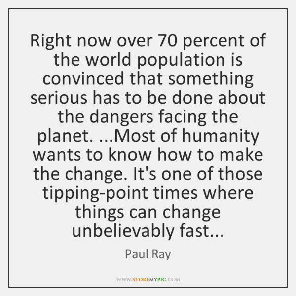 Right now over 70 percent of the world population is convinced that something ...