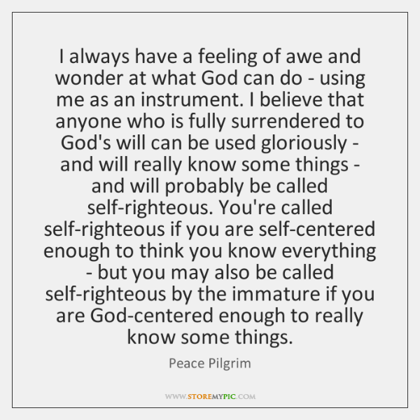 I always have a feeling of awe and wonder at what God ...