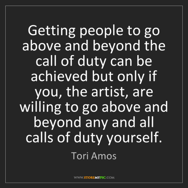 Tori Amos: Getting people to go above and beyond the call of duty...