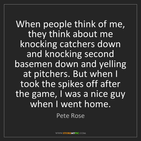 Pete Rose: When people think of me, they think about me knocking...