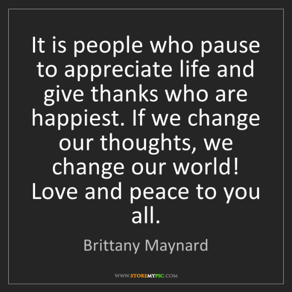 Brittany Maynard: It is people who pause to appreciate life and give thanks...