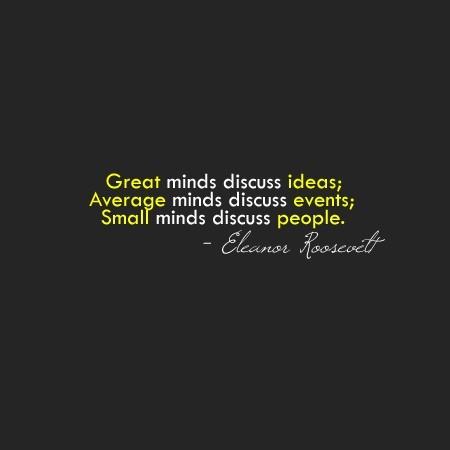 Great minds discuss ideas average minds discuss events
