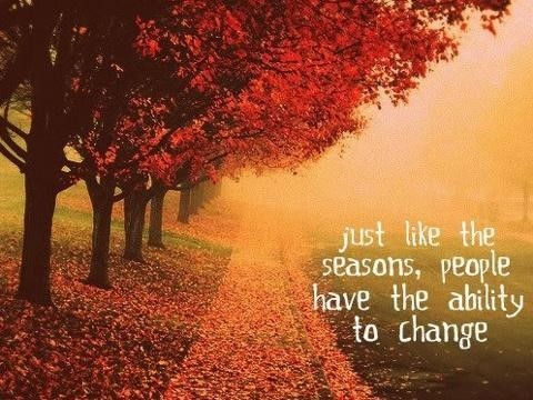 Just like the seasons people have the ability to change