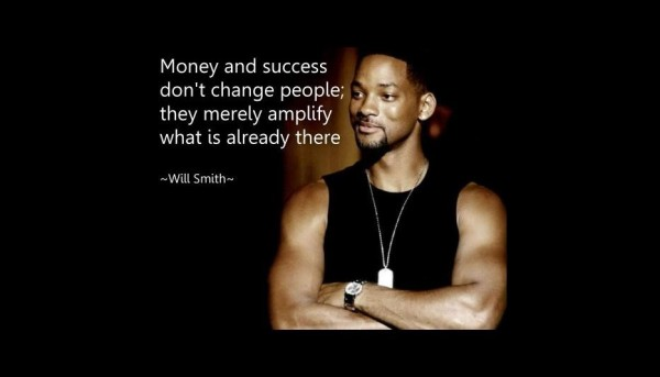 Money and success dont change people they merely amplify what is already there