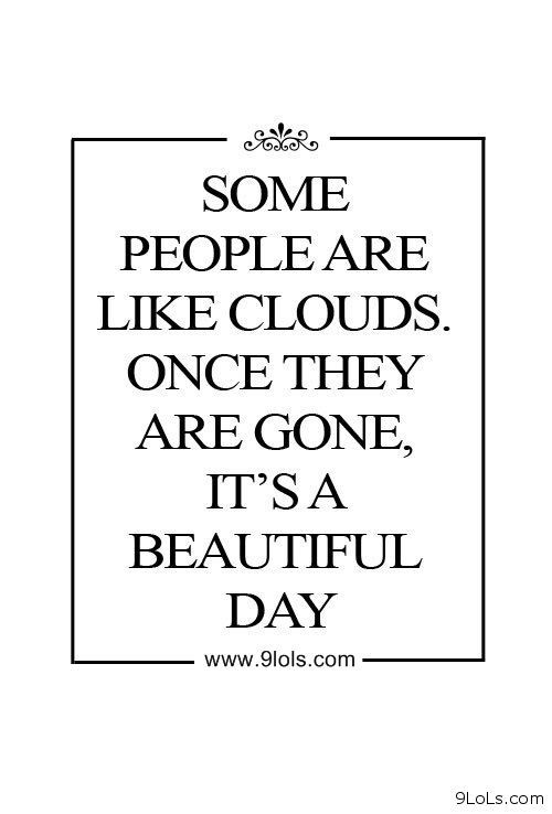 Some People Are Like Clouds Once They Are Gone Its A Beautiful Day