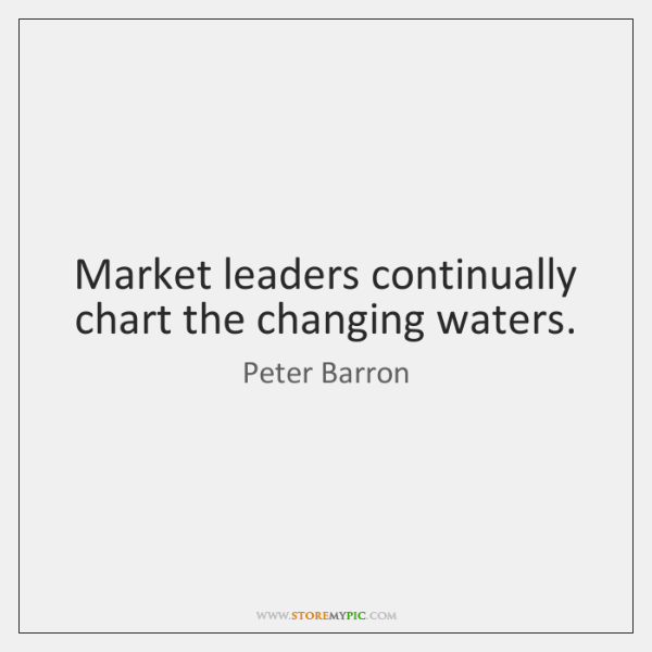 Market leaders continually chart the changing waters.