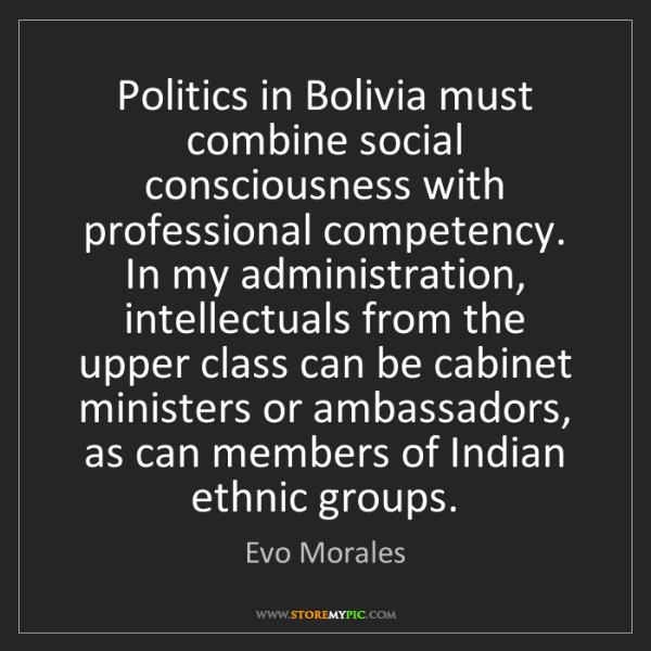 Evo Morales: Politics in Bolivia must combine social consciousness...