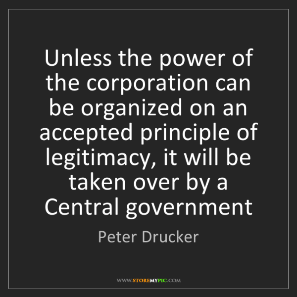 Peter Drucker: Unless the power of the corporation can be organized...