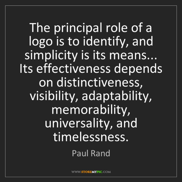Paul Rand: The principal role of a logo is to identify, and simplicity...