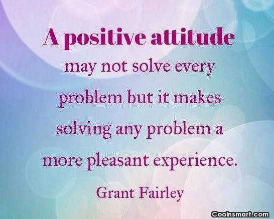 A Positive Attitude May Not Solve Every Problem But It