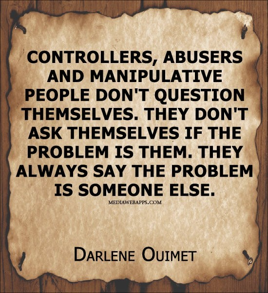 Controllers abusers and manipulative people dont question themselves they dont ask the