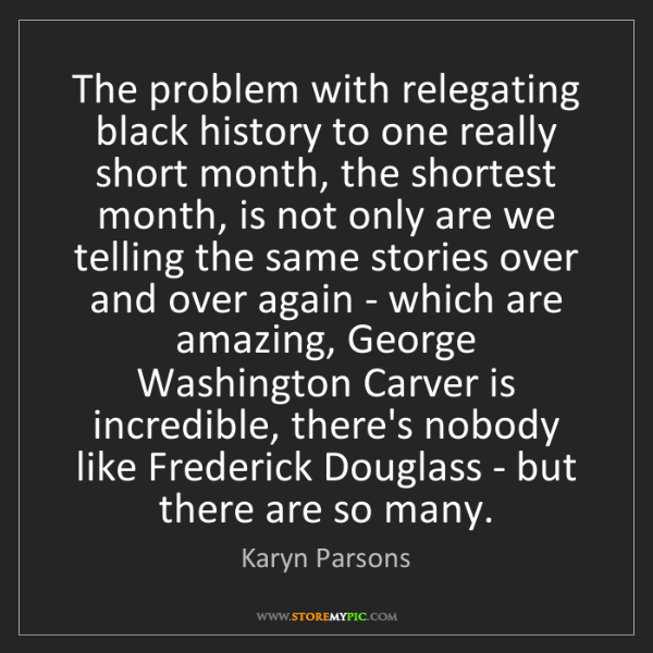Karyn Parsons: The problem with relegating black history to one really...