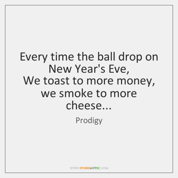 Every time the ball drop on New Year\'s Eve, We toast to ... - StoreMyPic