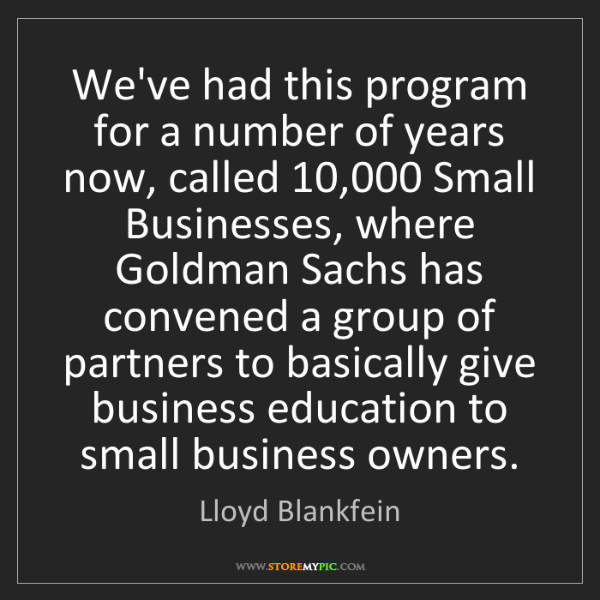 Lloyd Blankfein: We've had this program for a number of years now, called...