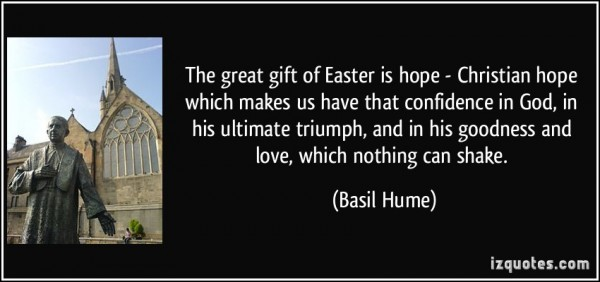 The great of easter is hope christian hope which makes us have that confidence in god