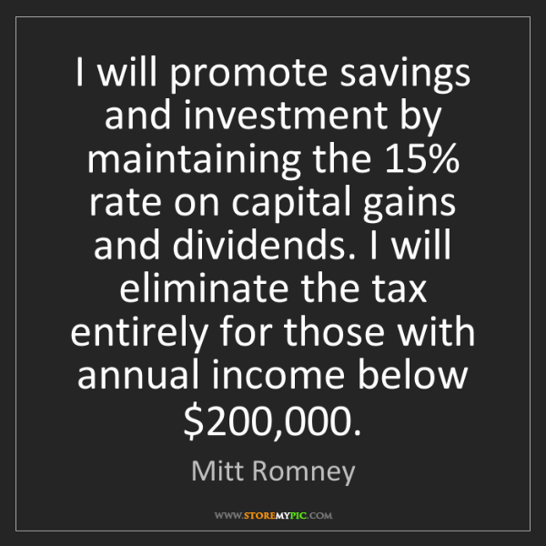 Mitt Romney: I will promote savings and investment by maintaining...