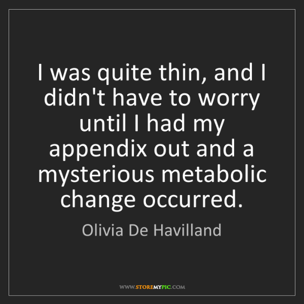 Olivia De Havilland: I was quite thin, and I didn't have to worry until I...