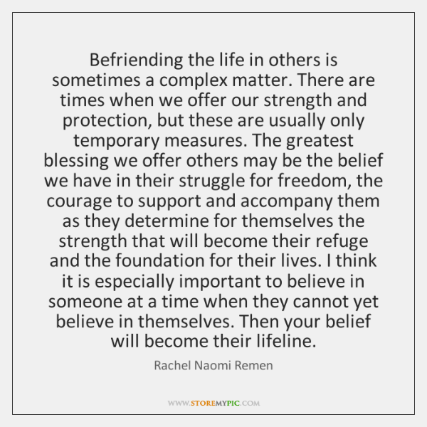 Befriending the life in others is sometimes a complex matter. There are ...