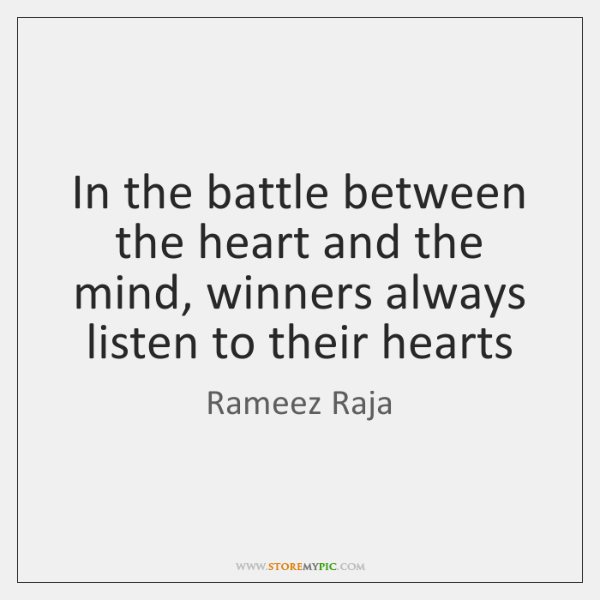 In The Battle Between The Heart And The Mind Winners Always Listen