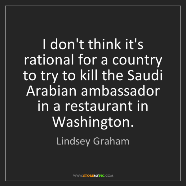 Lindsey Graham: I don't think it's rational for a country to try to kill...