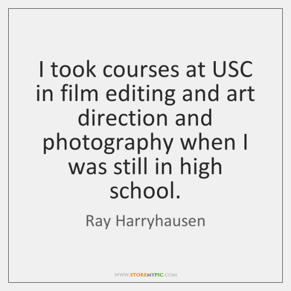 I took courses at USC in film editing and art direction and ...