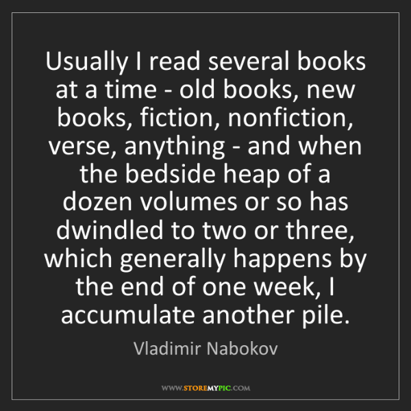 Vladimir Nabokov: Usually I read several books at a time - old books, new...