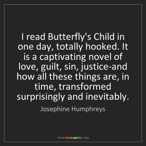 Josephine Humphreys: I read Butterfly's Child in one day, totally hooked....