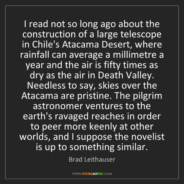 Brad Leithauser: I read not so long ago about the construction of a large...