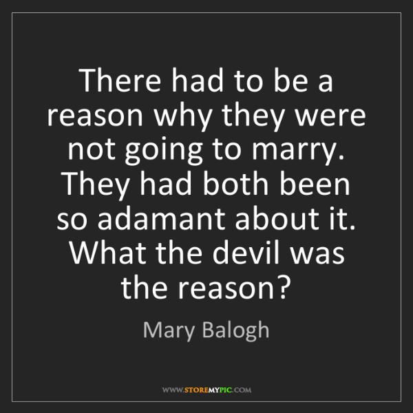 Mary Balogh: There had to be a reason why they were not going to marry....