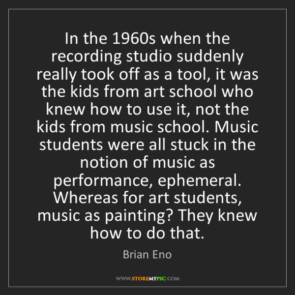 Brian Eno: In the 1960s when the recording studio suddenly really...