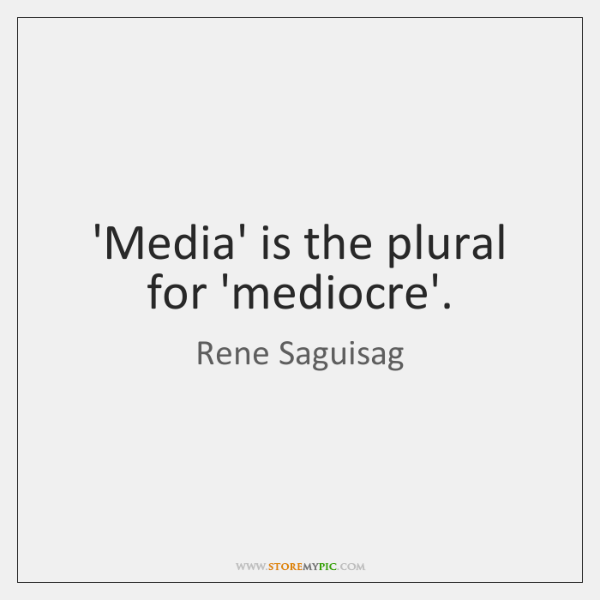 'Media' is the plural for 'mediocre'.