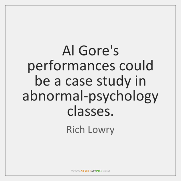 Al Gore's performances could be a case study in abnormal-psychology classes.
