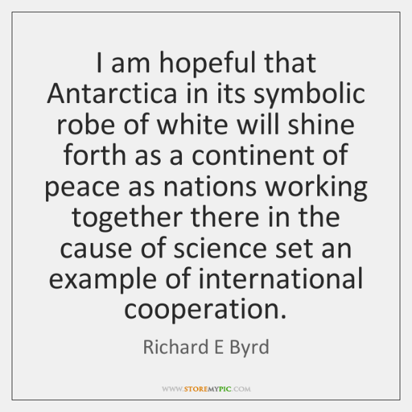 I am hopeful that Antarctica in its symbolic robe of white will ...