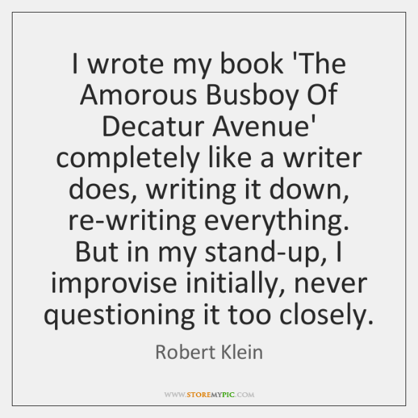 I wrote my book 'The Amorous Busboy Of Decatur Avenue' completely like ...
