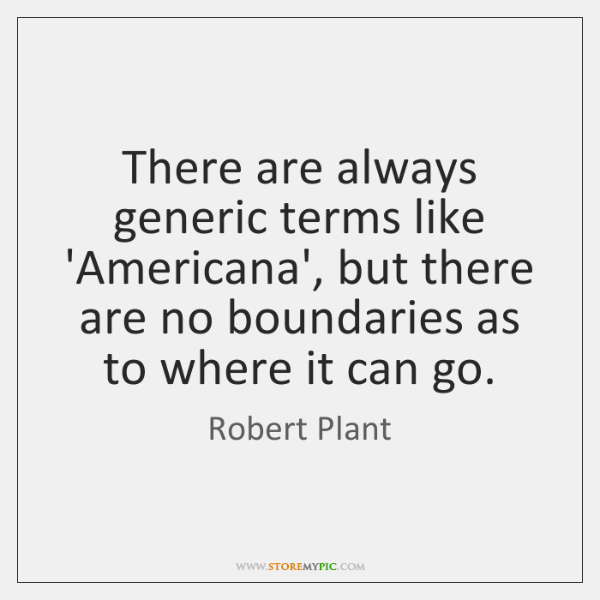 There are always generic terms like 'Americana', but there are no boundaries ...