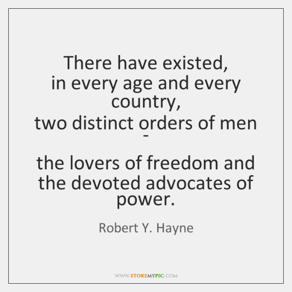 There have existed,  in every age and every country,  two distinct orders ...